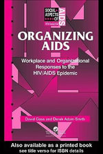 Organizing AIDS : Workplace and Organizational Responses to the HIV/AIDS Epidemic - Derek Adam-Smith