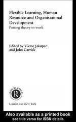 Flexible Learning, Human Resource and Organisational Development : Putting Theory to Work - John Garrick