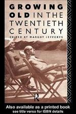 Growing Old in the Twentieth Century - Margot Jefferys
