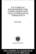 An Ethical Framework for Complementary and Alternative Therapists - Julie Stone