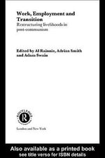 Work, Employment and Transition : Restructuring Livelihoods in Post-communism - Al Rainnie