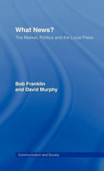 What News? : The Market, Politics, and the Local Press - Bob, Etc Franklin