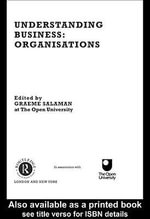 Understanding Business Organisations : Organisations - Graeme Salaman