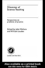 Dilemmas of Science Teaching : Perspectives on Problems of Practice - William Louden