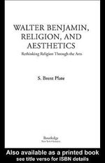 Walter Benjamin, Religion and Aesthetics : Rethinking Religion Through the Arts - S. Brent Plate