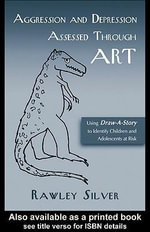 Aggression and Depression Assessed Through Art : Using Draw-A-Story to Identify Children and Adolescents at Risk - Rawley Silver