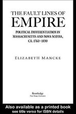 The Fault Lines of Empire : Political Differentiation in Massachusetts and Nova Scotia, 1760-1830 - Elizabeth Mancke