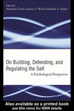 Building, Defending, and Regulating the Self : A Psychological Perspective - Abraham Tesser
