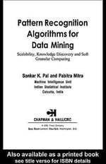 Pattern Recognition Algorithms for Data Mining : Scalability, Knowledge Discovery and Soft Granular Computing - Sankar K. Pal