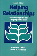 Helping Relationships : Basic Concepts for the Helping Professions - Arthur W. Combs