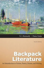 Backpack Literature : An Introduction to Fiction, Poetry, Drama and Writing - X. J. Kennedy