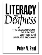 Literacy and Deafness : The Development of Reading, Writing, and Literate Thoughts - Peter V. Paul
