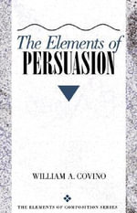 The Elements of Persuasion - William A. Covino