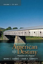 American Destiny : Narrative of a Nation, Volume 1 with New MyHistoryLab with Etext -- Access Card Package - Mark C. Carnes
