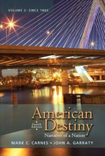 American Destiny : Narrative of a Nation, Volume 2 with New MyHistoryLab with Etext -- Access Card Package - Mark C. Carnes