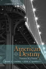 American Destiny : Narrative of a Nation, Combined Volume with New MyHistoryLab with Etext -- Access Card Package - Mark C. Carnes