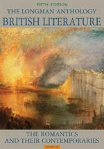 The Longman Anthology of British Literature. Volume 2a : The Romantics and Their Contemporaries - David Damrosch