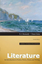 Literature : An Introduction to Fiction, Poetry, Drama, and Writing - X. J. Kennedy