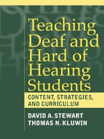 Teaching Children Who are Deaf or Hard of Hearing : Content, Strategies, and Curriculum - David A. Stewart
