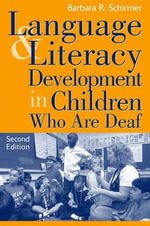 Language and Literacy Development in Children Who are Deaf : Essays in Honor of Kathryn P. Meadow-Orlans - Barbara R. Schirmer