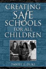 Creating Safe Schools for All Children - Daniel L. Duke
