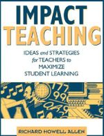 Impact Teaching : Ideas and Strategies for Teachers to Maximize Student Learning - Daniel Abel