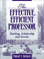 The Effective, Efficient Professor : Teaching, Scholarship and Service - Phillip C. Wankat