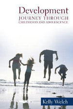 Development : Journey Through Childhood and Adolescence - Kelly J. Welch