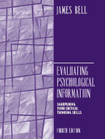 Evaluating Psychological Information : Sharpening Your Critical Thinking Skills - James E. Bell