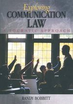 Exploring Communication Law : A Socratic Approach - Randy Bobbitt