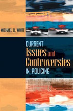 Current Issues and Controversies in Policing - Michael D. White