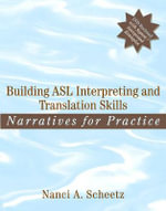 Building ASL Interpreting and Translation Skills : Narratives for Practice - Nanci A. Scheetz