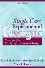 Single Case Experimental Designs : Strategies for Studying Behavior Change - David H. Barlow