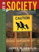 Life in Society : Readings to Accompany Sociology, a Down-to-earth Approach - James M. Henslin