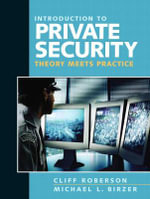 Introduction to Private Security : Theory Meets Practice - Cliff Roberson