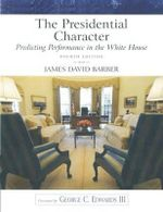 The Presidential Character : Predicting Performance in the White House - James David Barber