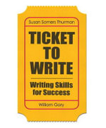 Ticket to Write : Writing Skills for Success - Susan Somers Thurman