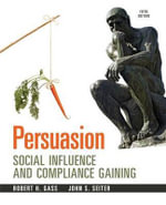 Persuasion : Social Influence and Compliance Gaining - Robert H. Gass