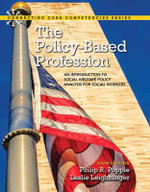 The Policy-Based Profession : An Introduction to Social Welfare Policy Analysis for Social Workers - Philip R. Popple