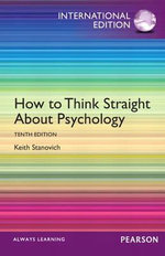 How to Think Straight About Psychology : International Edition :  10th edition - Keith E. Stanovich
