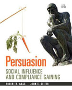 Persuasion : Social Influence and Compliance Gaining Plus MySearchLab with Etext -- Access Card Package - Robert H. Gass