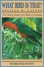 What Bird is That? : The Classic Guide to the Birds of Australia - Neville W. Cayley