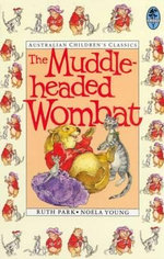 The Muddleheaded Wombat : Includes four stories - The Muddleheaded Wombat, The Muddleheaded Wombat at School, The Muddleheaded Wombat on Holiday and The Muddleheaded Wombat in the Treetops - Ruth Park
