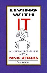 Living with It : A Survivor's Guide to Panic Attacks - Bev Aisbett