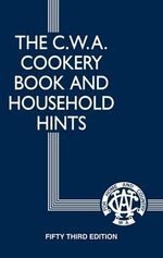 The CWA Cookery Book and Household Hints : Fifty Fourth Edition - Country Women's Association