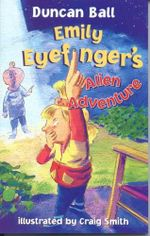 Emily Eyefinger's Alien Adventure - Duncan Ball