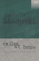 Exiles at Home : Australian Women Writers 1925-1945 - Drusilla Modjeska