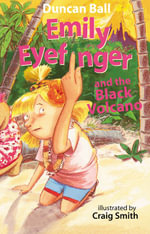 Emily Eyefinger and the Black Volcano - Duncan Ball