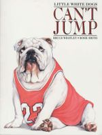 Little White Dogs Can't Jump - Bruce Whatley