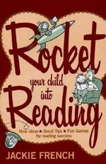 Rocket Your Child into Reading : New Ideas, Great Tips & Fun Games for Reading Success - Jackie French